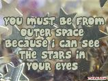 Romance, You must be from outer space because i can see the stars in your eyes